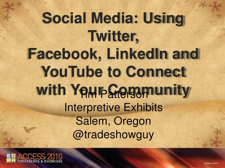Social Media: Using Twitter,<br />Facebook, LinkedIn and YouTube to Connect with Your Community<br />Tim Patterson<br />In...