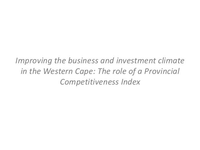 Improving the business and investment climate in the Western Cape: The role of a Provincial            Competitiveness Index
