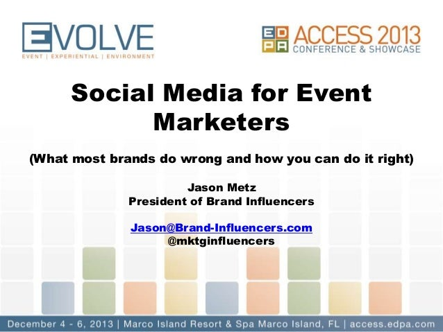 Social Media for Event Marketers (What most brands do wrong and how you can do it right) Jason Metz President of Brand Inf...
