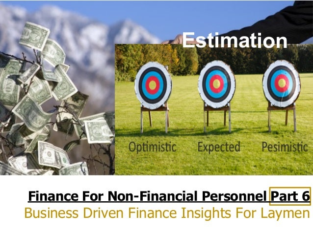 Finance For Non-Financial Personnel Part 6 Business Driven Finance Insights For Laymen Estimation