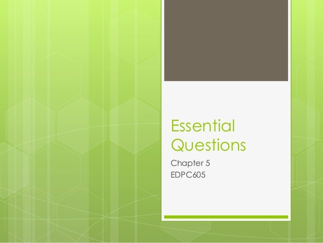 Essential Questions Chapter 5 EDPC605