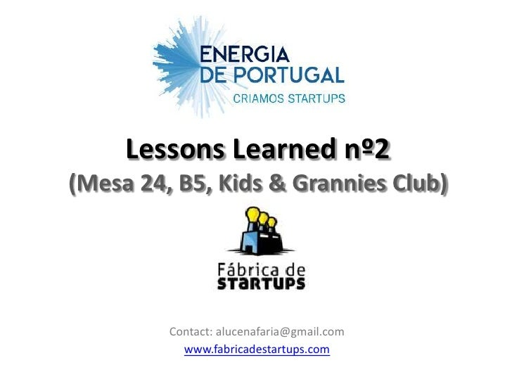 Lessons Learned nº2(Mesa 24, B5, Kids & Grannies Club)         Contact: alucenafaria@gmail.com           www.fabricadestar...