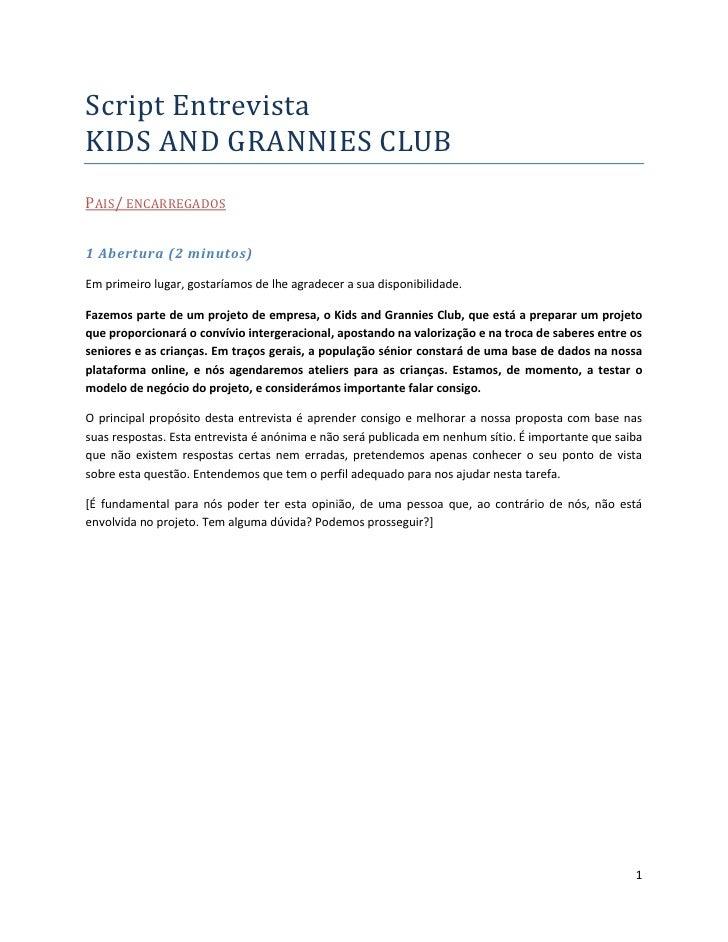 Script EntrevistaKIDS AND GRANNIES CLUBPAIS/ ENCARREGADOS1 Abertura (2 minutos)Em primeiro lugar, gostaríamos de lhe agrad...