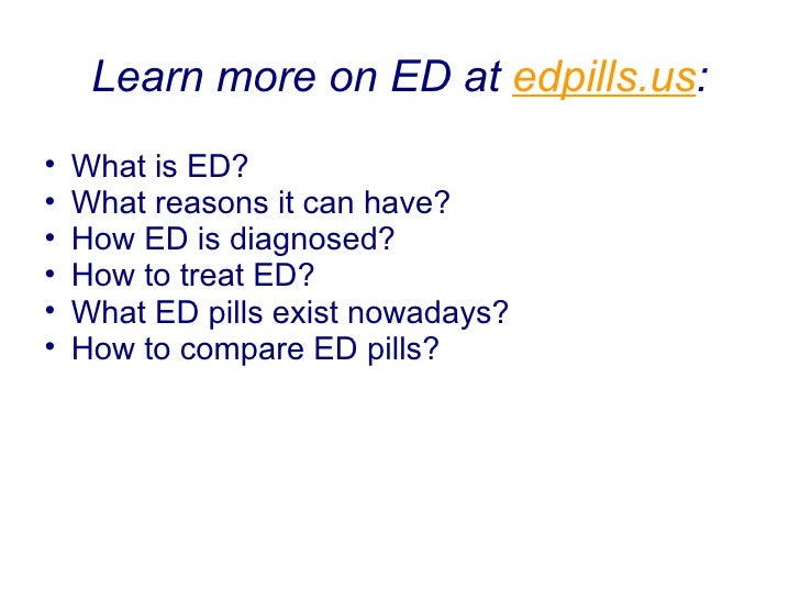 Learn more on ED at http:// edpills.us : <ul><li>What is ED? </li></ul><ul><li>What reasons it can have? </li></ul><ul><li...