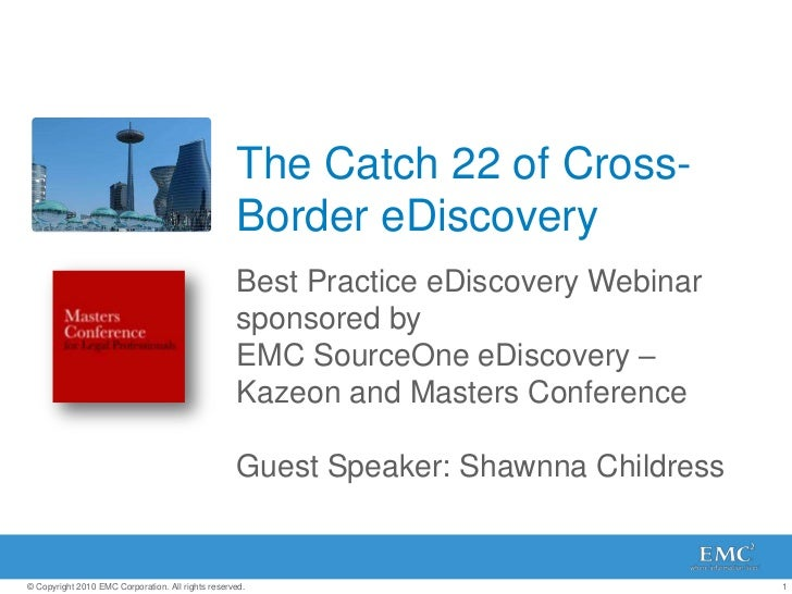 The Catch 22 of Cross-Border eDiscovery<br />Best Practice eDiscovery Webinar sponsored by EMC SourceOne eDiscovery – Kaze...