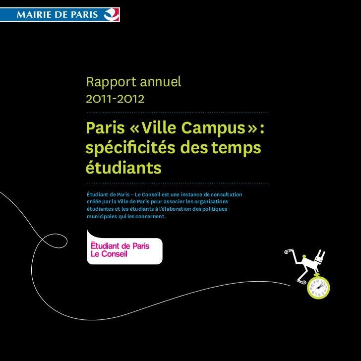 Rapport annuel2011-2012Paris «Ville Campus»:spécificités destempsétudiantsÉtudiant deParis – LeConseil estune insta...