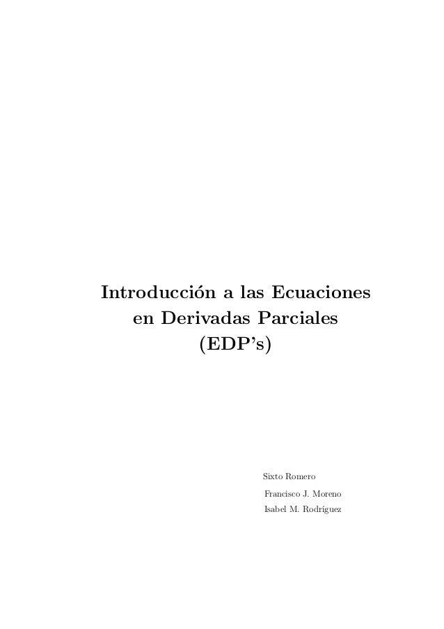 Introducci´on a las Ecuaciones en Derivadas Parciales (EDP's) Sixto Romero Francisco J. Moreno Isabel M. Rodr´ıguez