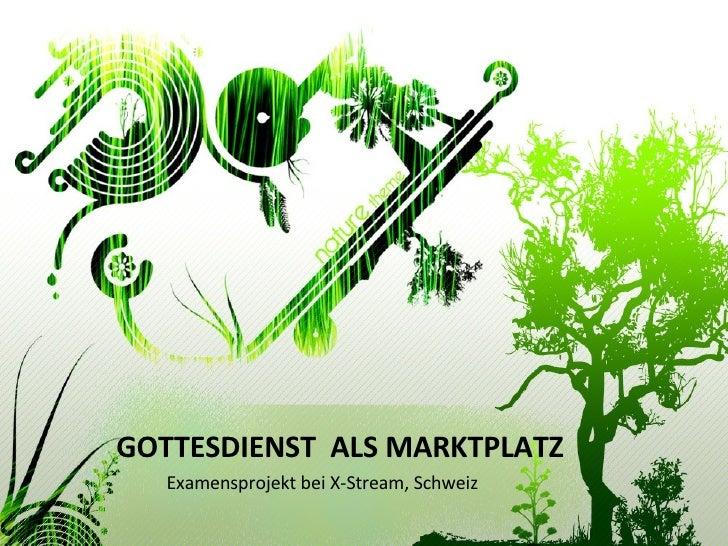 GOTTESDIENST  ALS MARKTPLATZ Examensprojekt bei X-Stream, Schweiz