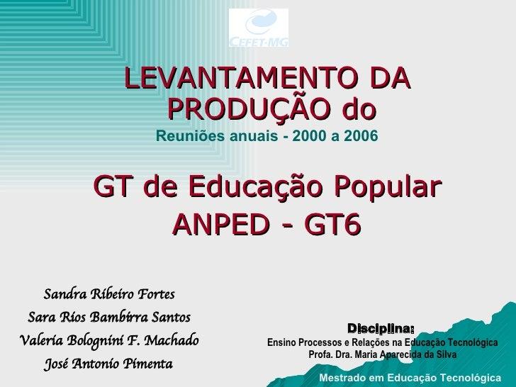 <ul><li>LEVANTAMENTO DA PRODUÇ ÃO do  </li></ul><ul><li>GT de  Educação Popular </li></ul><ul><li>ANPED - GT6 </li></ul>Sa...