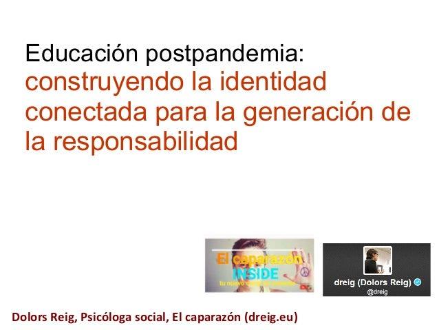Educación postpandemia: construyendo la identidad conectada para la generación de la responsabilidad Dolors Reig, Psicólog...