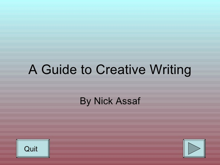A Guide to Creative Writing By Nick Assaf Quit