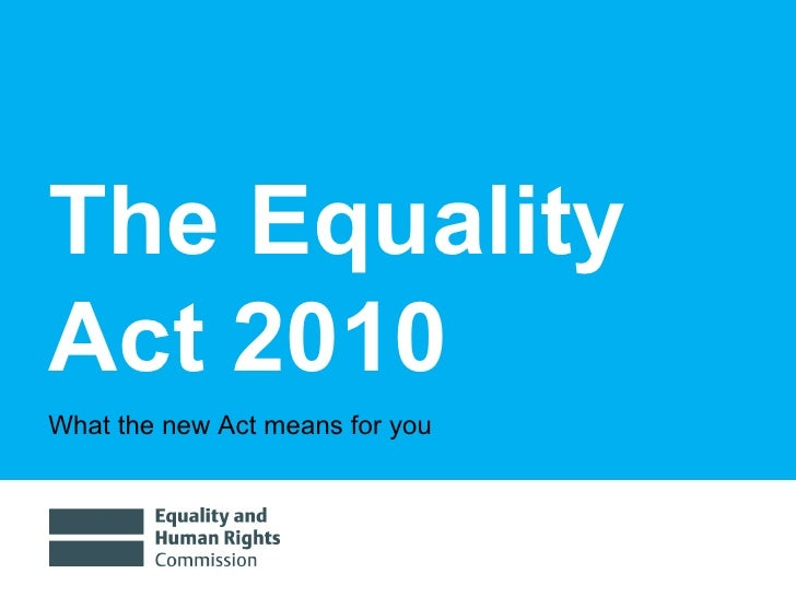 The EqualityAct 2010What the new Act means for you
