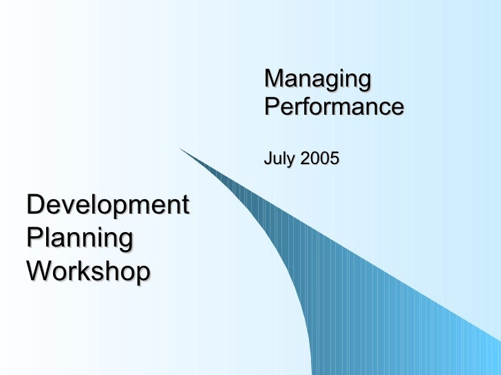 Managing Performance July 2005 Development Planning Workshop