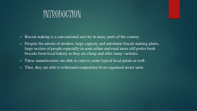 INTRODUCTION  Biscuit making is a conventional activity in many parts of the country.  Despite the advent of modern, lar...