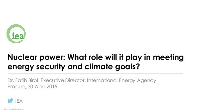 IEA 2019. All rights reserved. Nuclear power: What role will it play in meeting energy security and climate goals? Dr. Fat...