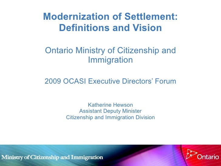 Modernization of Settlement: Definitions and Vision Ontario Ministry of Citizenship and Immigration 2009 OCASI Executive D...