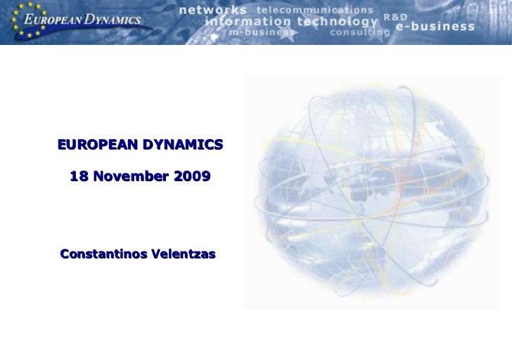 EUROPEAN DYNAMICS 18 November 2009 Constantinos Velentzas