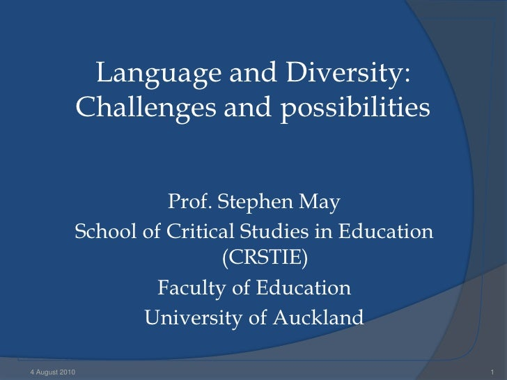 Language and Diversity: Challenges and possibilities<br />Prof. Stephen May<br />School of Critical Studies in Education (...