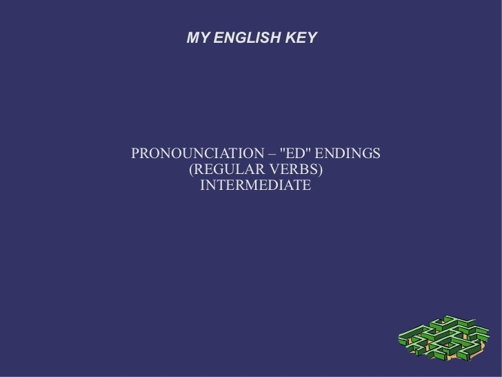 MY ENGLISH KEY PRONOUNCIATION – ''ED'' ENDINGS (REGULAR VERBS) INTERMEDIATE
