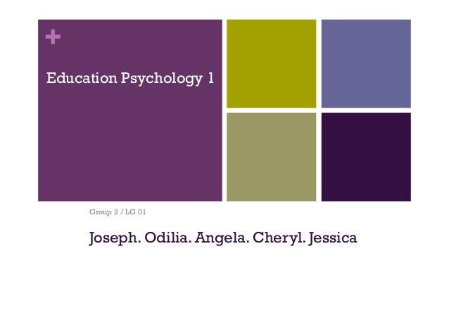 + Education Psychology 1 Group 2 / LG 01 Joseph. Odilia. Angela. Cheryl. Jessica