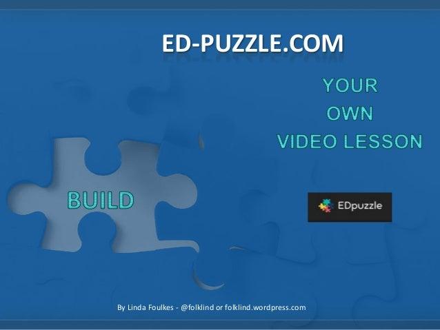 ED-PUZZLE.COM  By Linda Foulkes - @folklind or folklind.wordpress.com