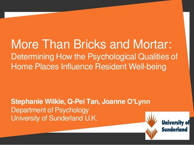 More Than Bricks and Mortar:Determining How the Psychological Qualities ofHome Places Influence Resident Well-beingStephan...