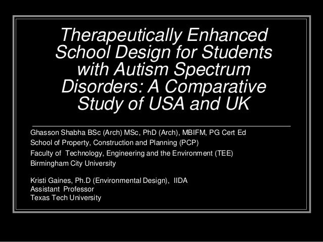 Therapeutically Enhanced School Design for Students with Autism Spectrum Disorders: A Comparative Study of USA and UK Ghas...