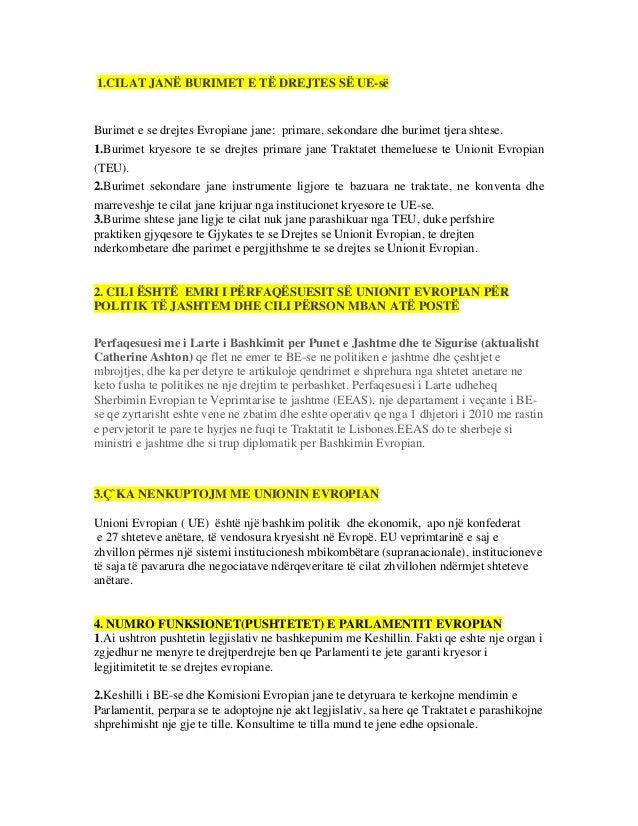 1.CILAT JANË BURIMET E TË DREJTES SË UE-së Burimet e se drejtes Evropiane jane: primare, sekondare dhe burimet tjera shtes...