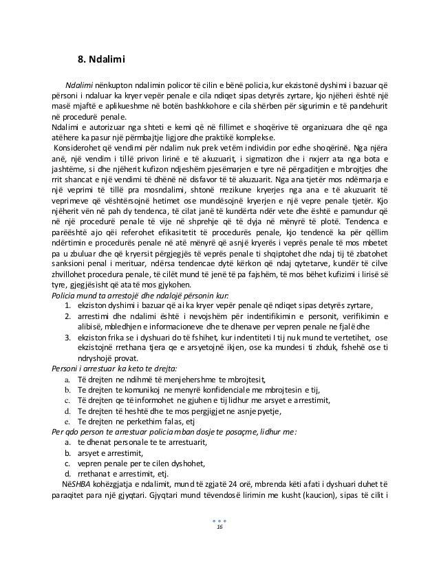 16 8. Ndalimi Ndalimi nënkupton ndalimin policor të cilin e bënë policia, kur ekzistonë dyshimi i bazuar që përsoni i ndal...