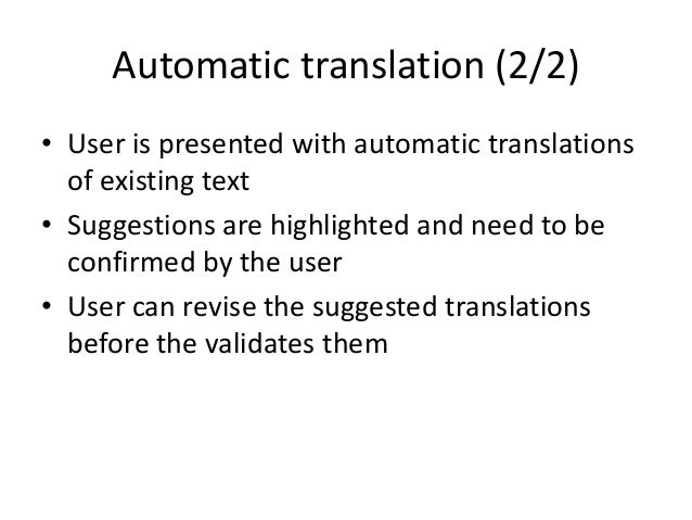 Automatic translation (2/2) • User is presented with automatic translations of existing text • Suggestions are highlighted...