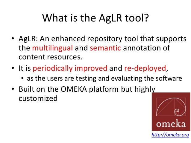What is the AgLR tool? • AgLR: An enhanced repository tool that supports the multilingual and semantic annotation of conte...
