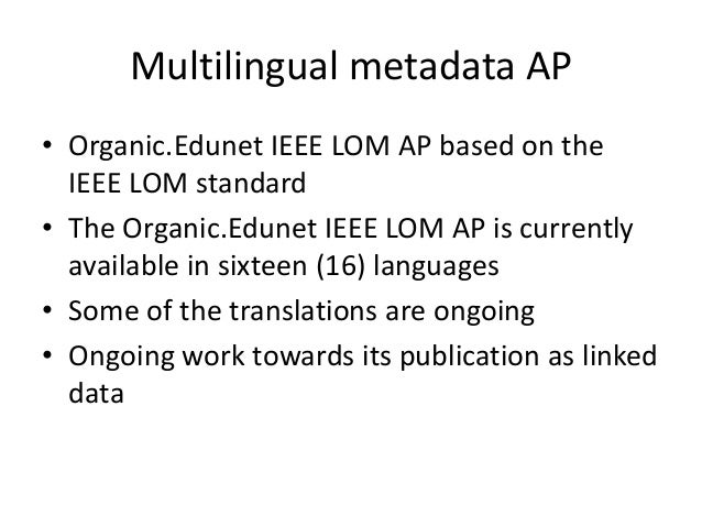 Multilingual ontology • The Organic.Edunet Ontology is currently available in eighteen (18) languages • Some of the transl...