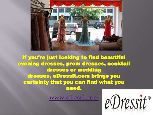www.edressit.com If you're just looking to find beautiful evening dresses, prom dresses, cocktail dresses or wedding dress...