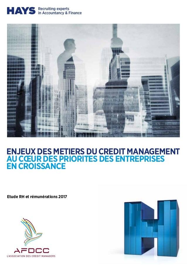 Etude RH et rémunérations 2017 ENJEUX DES METIERS DU CREDIT MANAGEMENT AU CŒUR DES PRIORITES DES ENTREPRISES EN CROISSANCE