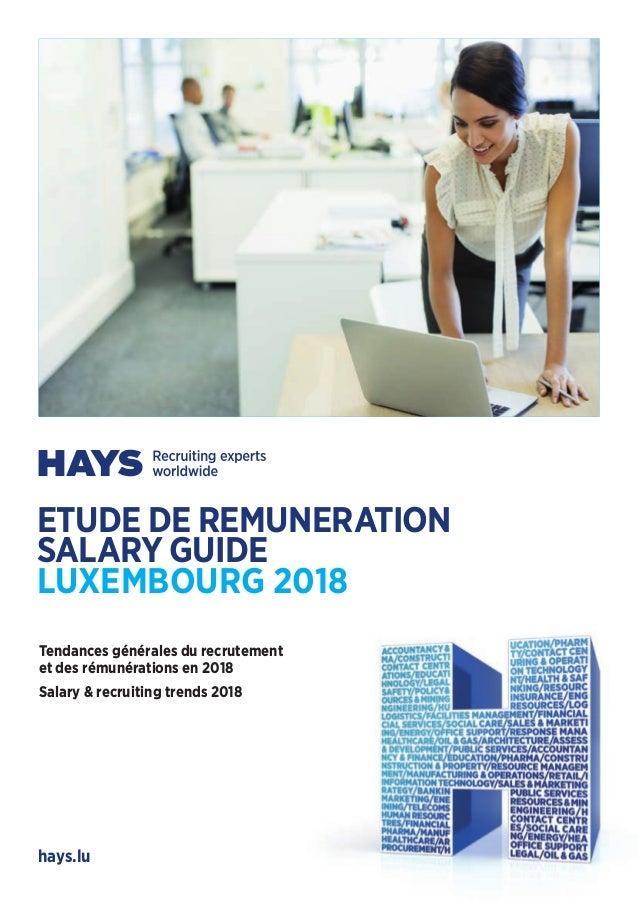 hays.lu ETUDE DE REMUNERATION SALARY GUIDE LUXEMBOURG 2018 Tendances générales du recrutement et des rémunérations en 2018...