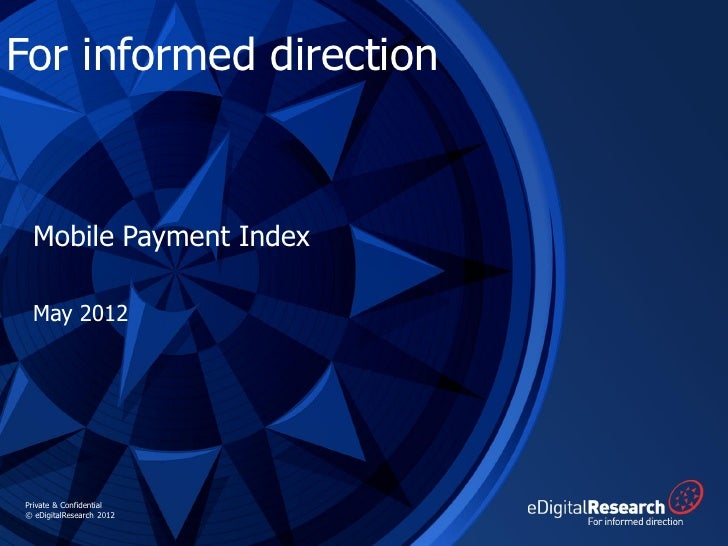 For informed direction Mobile Payment Index May 2012Private & Confidential© eDigitalResearch 2012
