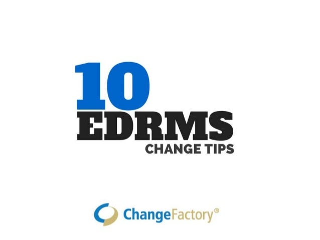 The level of EDRMS adoption  achieved is dependent on  having people's behaviours  and knowledge be the focus  of the chan...