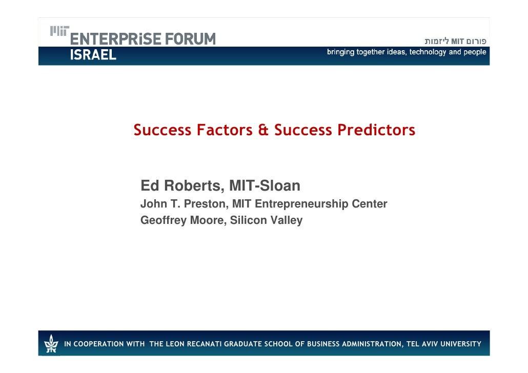Success Factors & Success Predictors                     Ed Roberts, MIT-Sloan                   John T. Preston, MIT Entr...