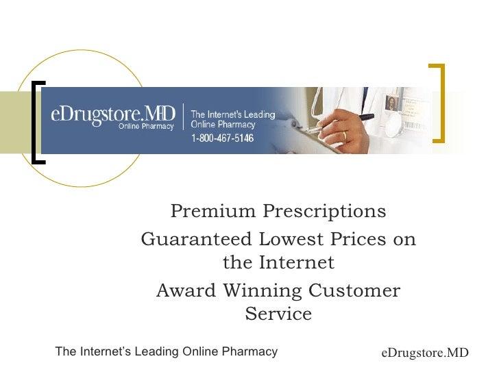 Premium Prescriptions Guaranteed Lowest Prices on the Internet Award Winning Customer Service eDrugstore.MD The Internet's...
