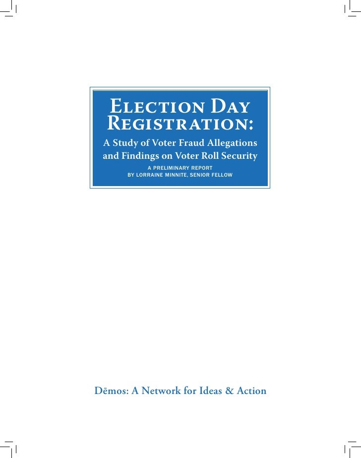 Election Day   Registration:  A Study of Voter Fraud Allegations  and Findings on Voter Roll Security             A Prelim...