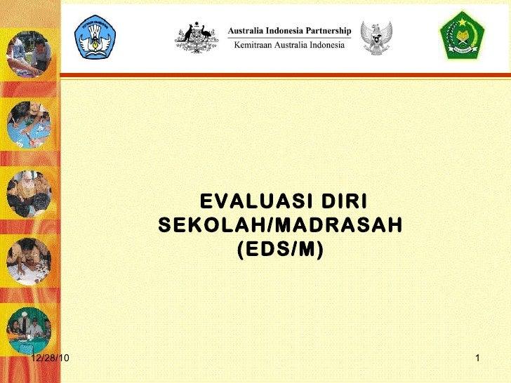 12/28/10 EVALUASI DIRI SEKOLAH /MADRASAH (EDS /M )