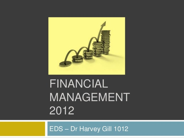 FINANCIALMANAGEMENT2012EDS – Dr Harvey Gill 1012