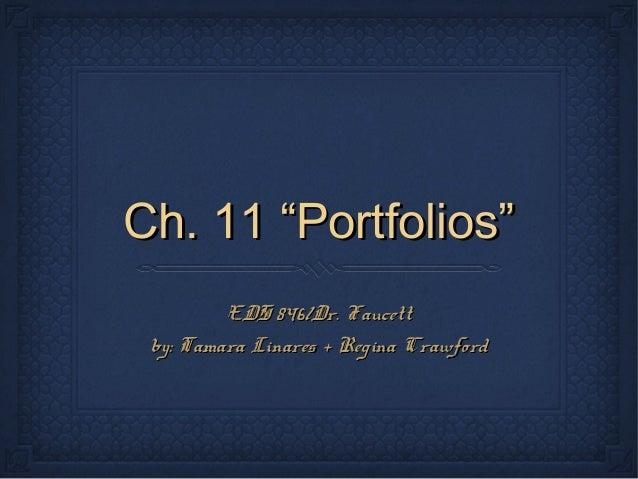 """Ch. 11 """"Portfolios"""" EDS 846/Dr. Faucett by: Tamara Linares + Regina Crawford"""