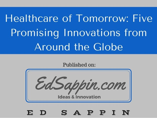 Healthcare of Tomorrow: Five Promising Innovations from Around the Globe