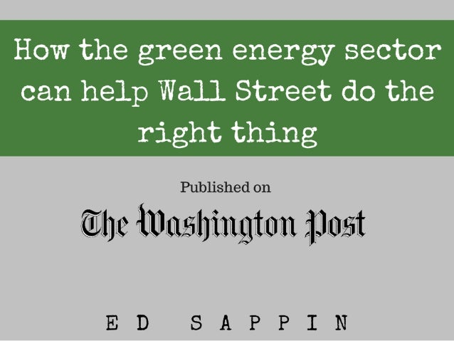 "How the green energy sector can help Wall Street do the right thing  ""'. l.7§17,'77l»': 'fl-H7 )3   an '11] 'L1i, E§i1'Jli..."