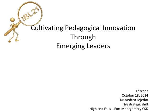Cultivating Pedagogical Innovation  Through  Emerging Leaders  Edscape  October 18, 2014  Dr. Andrea Tejedor  @astrategics...