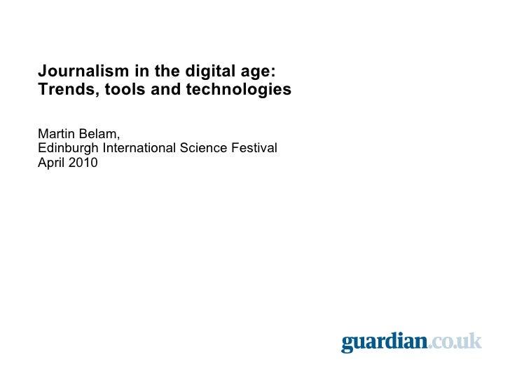 <ul><li>Journalism in the digital age: </li></ul><ul><li>Trends, tools and technologies </li></ul><ul><li>Martin Belam, </...