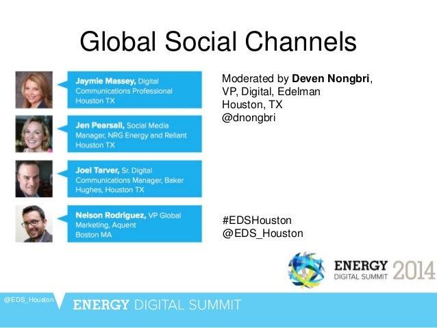Global Social Channels @EDS_Houston Moderated by Deven Nongbri, VP, Digital, Edelman Houston, TX @dnongbri #EDSHouston @ED...