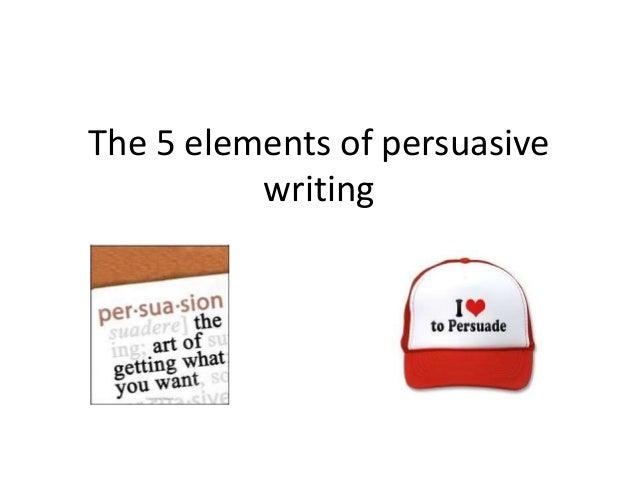 5 elements of persuasive writing