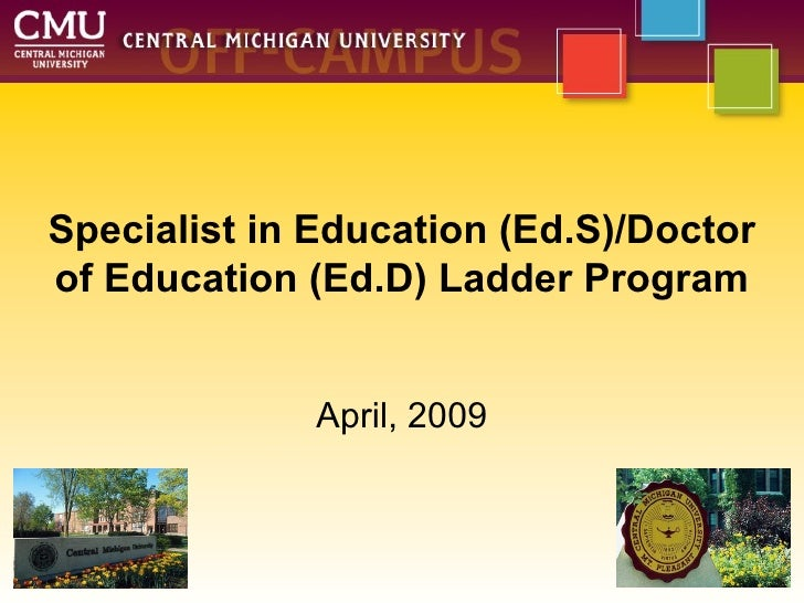 Specialist in Education (Ed.S)/Doctorof Education (Ed.D) Ladder Program              April, 2009